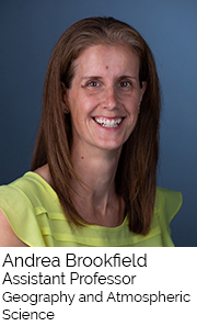 Andrea Brookfield, Assistant Professor, Geography and Atmospheric Science