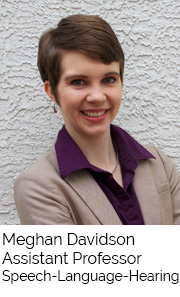 Meghan Davidson, Assistant Professor, Speech Language Hearing