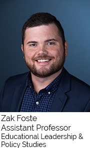 Zak Foste, Assistant Professor, Educational Leadership and Policy Studies