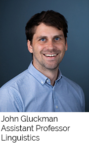 John Gluckman, Assistant Professor, Linguistics